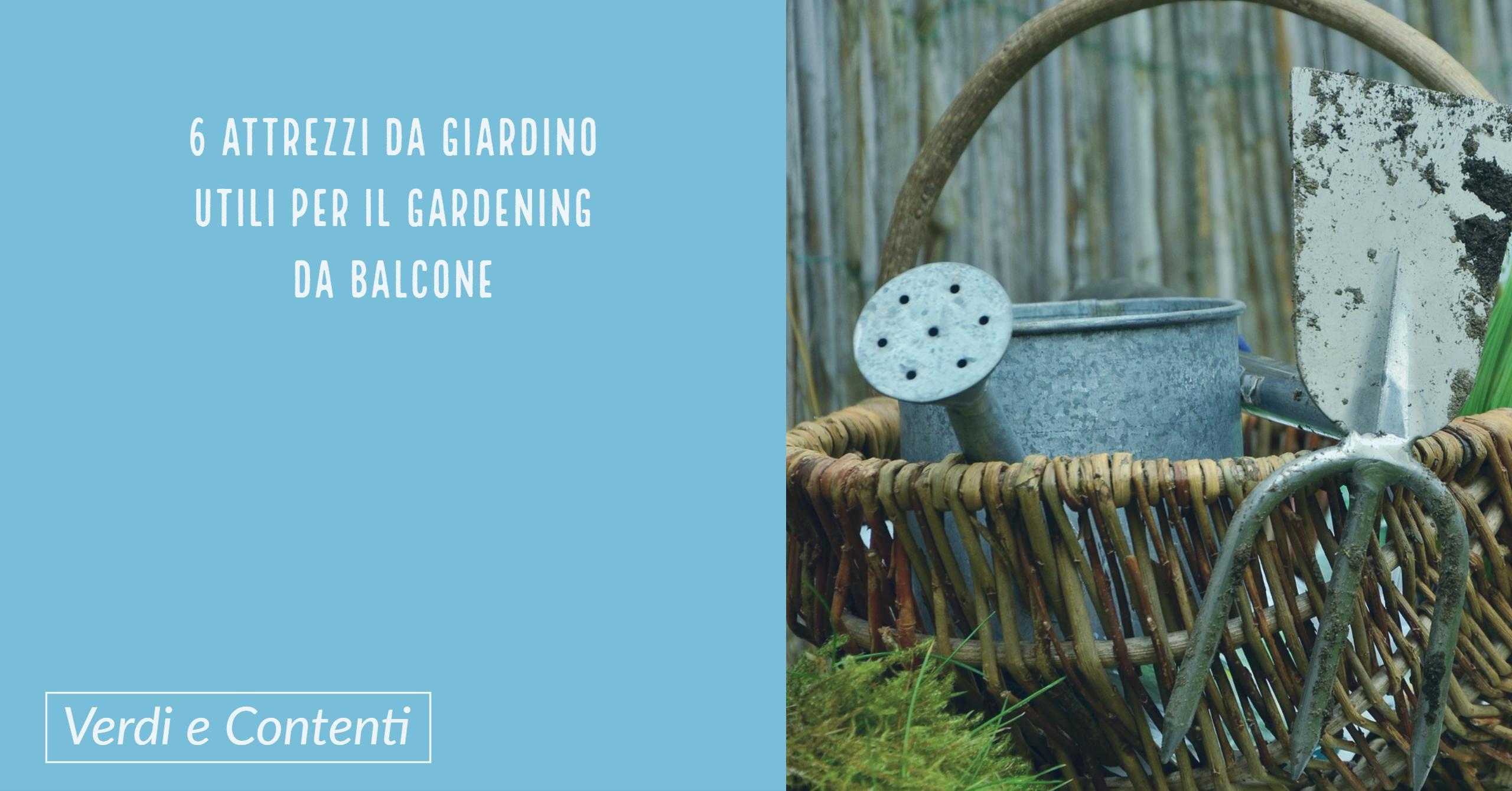 6 attrezzi da giardinaggio utili per il gardening da balcone e non solo