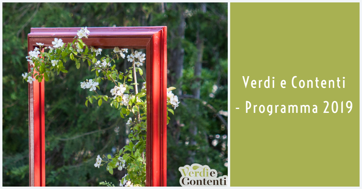 Verdi e Contenti – Programma 2019. Attività per grandi e piccoli pollici verdi.